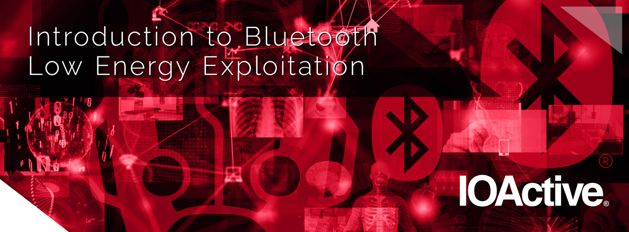 IOActive webinar: Introduction to Bluetooth Low Energy Exploitation